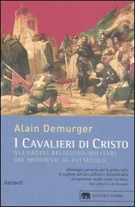 Libro I cavalieri di Cristo. Gli ordini religioso-militari del Medioevo XI-XVI secolo Alain Demurger