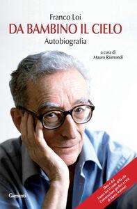 Foto Cover di Da bambino il cielo. Autobiografia. Con DVD, Libro di Franco Loi, edito da Garzanti Libri