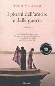 Foto Cover di I giorni dell'amore e della guerra, Libro di Tahmima Anam, edito da Garzanti Libri