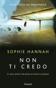Foto Cover di Non ti credo, Libro di Sophie Hannah, edito da Garzanti Libri