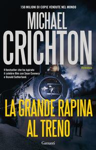 Foto Cover di La grande rapina al treno, Libro di Michael Crichton, edito da Garzanti Libri