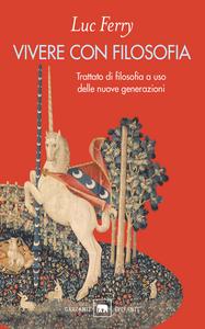 Libro Vivere con filosofia. Trattato di filosofia a uso delle nuove generazioni Luc Ferry