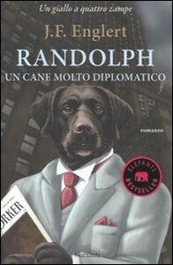 Foto Cover di Randolph. Un cane molto diplomatico, Libro di J. F. Englert, edito da Garzanti Libri
