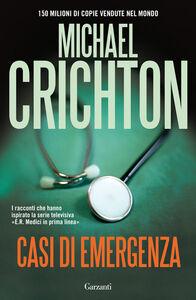 Foto Cover di Casi di emergenza, Libro di Michael Crichton, edito da Garzanti Libri
