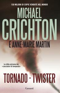Libro Tornado (twister). La sceneggiatura originale Michael Crichton , Anne-Marie Martin