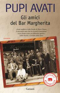 Libro Gli amici del bar Margherita Pupi Avati