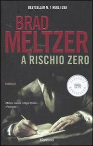 Foto Cover di A rischio zero, Libro di Brad Meltzer, edito da Garzanti Libri