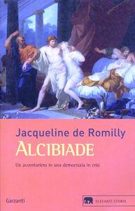 Foto Cover di Alcibiade. Un avventuriero in una democrazia in crisi, Libro di Jacqueline de Romilly, edito da Garzanti Libri