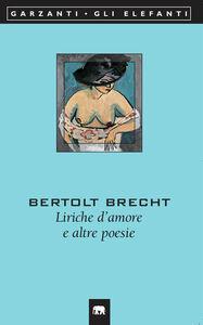 Libro Liriche d'amore e altre poesie. Testo tedesco a fronte Bertolt Brecht