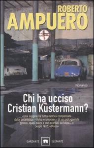 Libro Chi ha ucciso Cristian Kustermann? Roberto Ampuero
