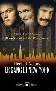 Libro Le gang di New York. Una storia informale della malavita Herbert Asbury