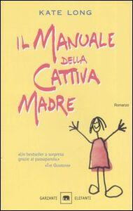 Libro Il manuale della cattiva madre Kate Long