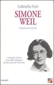 Simone Weil. La biografia interiore di una delle intelligenze più alte e pure del Novecento - Gabriella Fiori - copertina