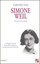Simone Weil. La biografia interiore di una delle intelligenze più alte e pure del Novecento