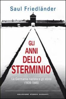 Gli anni dello sterminio. La Germania nazista e gli ebrei (1939-1945).pdf