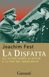 La disfatta. Gli ultimi giorni di Hitler e la fine del Terzo Reich