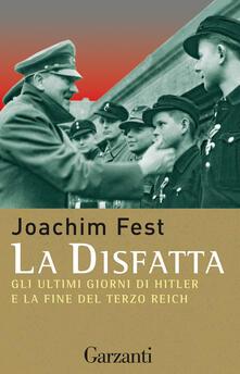 La disfatta. Gli ultimi giorni di Hitler e la fine del Terzo Reich - Joachim C. Fest - copertina