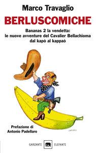 Libro Berluscomiche. Bananas 2 la vendetta: le nuove avventure del Cavalier Bellachioma dal kapò al kappaò Marco Travaglio