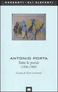 Libro Tutte le poesie (1956-1989) Antonio Porta