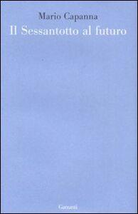 Foto Cover di Il Sessantotto al futuro, Libro di Mario Capanna, edito da Garzanti Libri