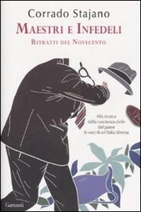 Libro Maestri e infedeli. Ritratti del Novecento Corrado Stajano
