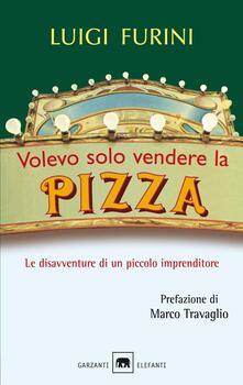 Volevo solo vendere la pizza. Le disavventure di un piccolo imprenditore.pdf