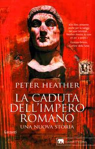 Foto Cover di La caduta dell'impero romano. Una nuova storia, Libro di Peter Heather, edito da Garzanti Libri