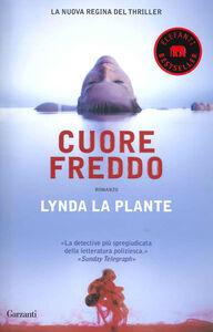 Foto Cover di Cuore freddo, Libro di Lynda La Plante, edito da Garzanti Libri