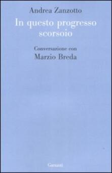 In questo progresso scorsoio. Conversazione con Marzio Breda - Andrea Zanzotto - copertina