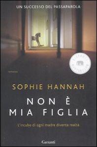 Foto Cover di Non è mia figlia, Libro di Sophie Hannah, edito da Garzanti Libri
