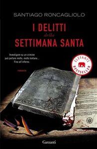 Foto Cover di I delitti della settimana santa, Libro di Santiago Roncagliolo, edito da Garzanti Libri
