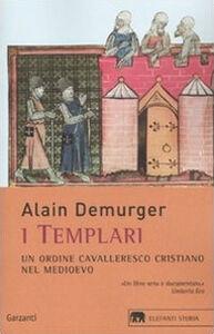 Foto Cover di I templari. Un ordine cavalleresco cristiano nel Medioevo, Libro di Alain Demurger, edito da Garzanti Libri