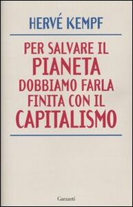 Libro Per salvare il pianeta dobbiamo farla finita con il capitalismo Hervé Kempf