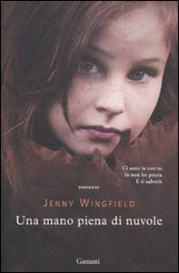 Foto Cover di Una mano piena di nuvole, Libro di Jenny Wingfield, edito da Garzanti Libri