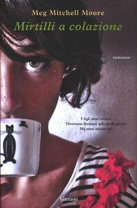 Foto Cover di Mirtilli a colazione, Libro di Meg Mitchell Moore, edito da Garzanti Libri