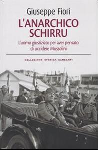 Libro L' anarchico Schirru. L'uomo giustiziato per aver pensato di uccidere Mussolini Giuseppe Fiori