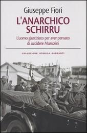 L' anarchico Schirru. L'uomo giustiziato per aver pensato di uccidere Mussolini