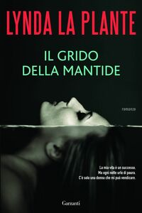 Foto Cover di Il grido della mantide, Libro di Lynda La Plante, edito da Garzanti Libri