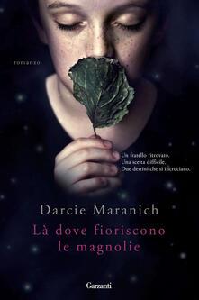 Là dove fioriscono le magnolie - Darcie Maranich - copertina