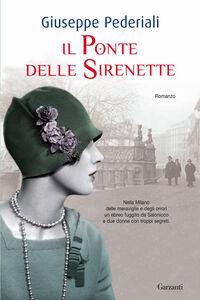 Foto Cover di Il ponte delle sirenette, Libro di Giuseppe Pederiali, edito da Garzanti Libri