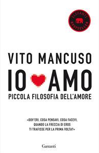 Libro Io amo. Piccola filosofia dell'amore Vito Mancuso