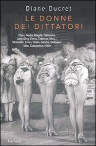 Foto Cover di Le donne dei dittatori, Libro di Diane Ducret, edito da Garzanti Libri