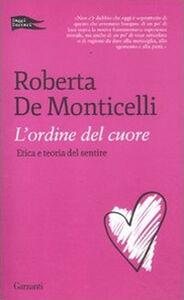 Foto Cover di L' ordine del cuore. Etica e teoria del sentire, Libro di Roberta De Monticelli, edito da Garzanti Libri