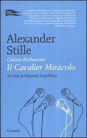 Citizen Berlusconi. Il cavalier miracolo. La vita, le imprese, la politica