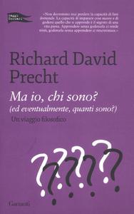 Libro Ma io, chi sono? (Ed eventualmente, quanti sono?). Un viaggio filosofico Richard David Precht