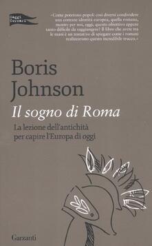 Il sogno di Roma. La lezione dell'antichità per capire l'Europa di oggi - Boris Johnson - copertina
