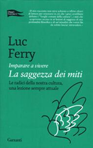 Foto Cover di Imparare a vivere. La saggezza dei miti, Libro di Luc Ferry, edito da Garzanti Libri