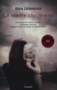Foto Cover di La madre che vorrei, Libro di Olivia Lichtenstein, edito da Garzanti Libri