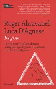 Libro Regole. Perché tutti gli italiani devono sviluppare quelle giuste e rispettarle per rilanciare il paese Roger Abravanel , Luca D'Agnese
