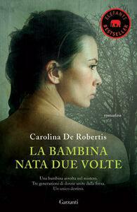 Libro La bambina nata due volte Carolina De Robertis